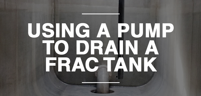 How To Use A Pump To Drain A Frac Tank